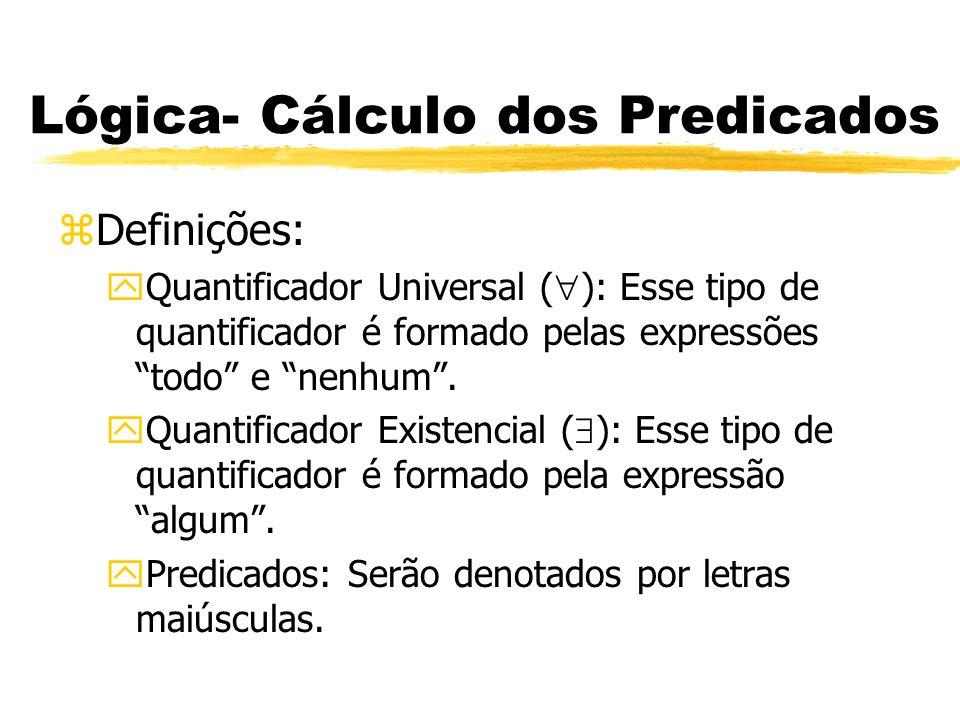 Lógica- Cálculo dos Predicados zVocabulário ySímbolos lógicos: xOperadores lógicos: ~, &, v,,.