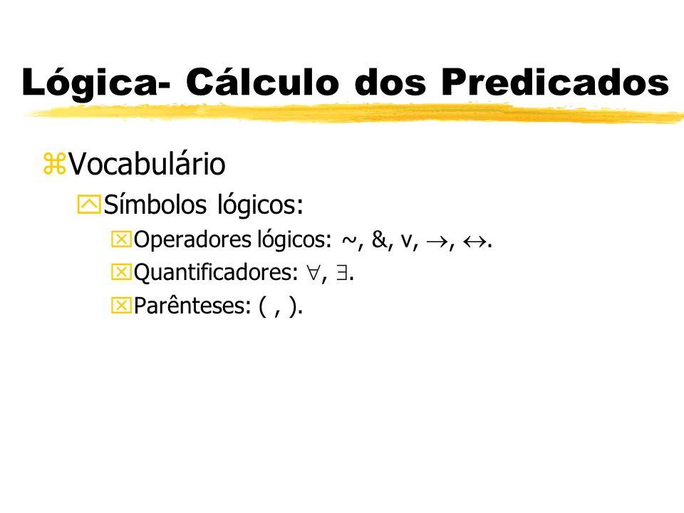 Lógica- Cálculo dos Predicados zVocabulário ySímbolos não-lógicos: xLetras Normais: letras minúsculas de a a t.