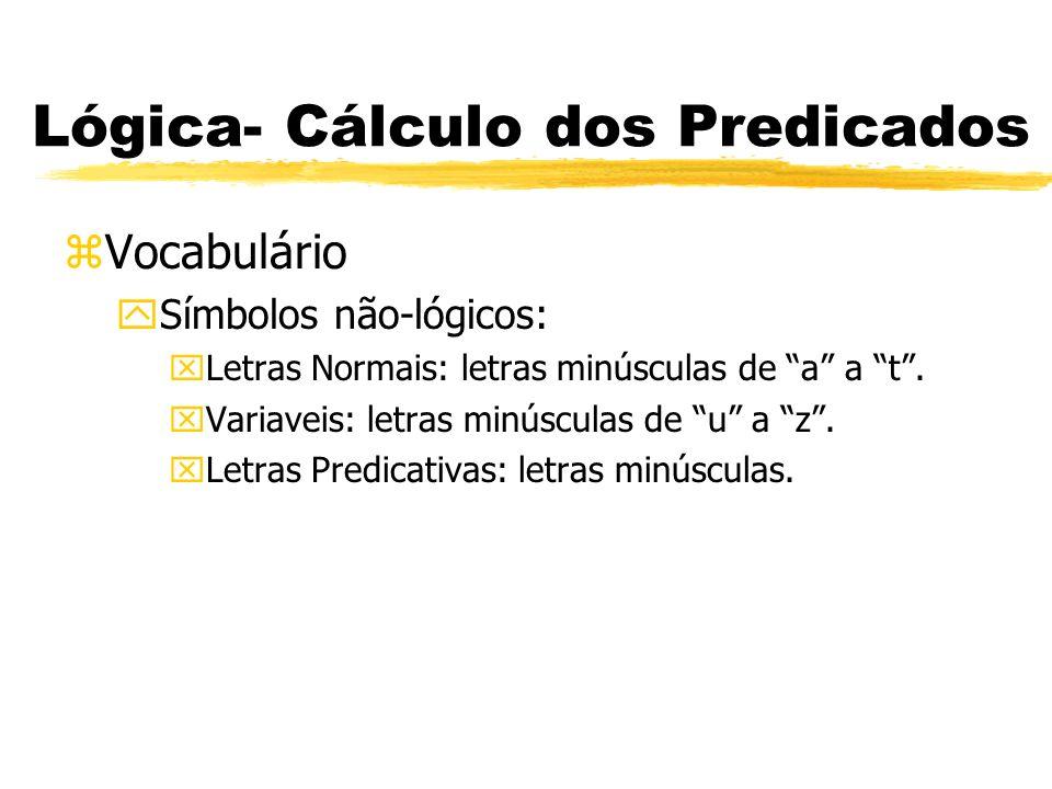 Lógica- Cálculo dos Predicados zRegras de Formação: yToda fórmula atômica é uma fbf.