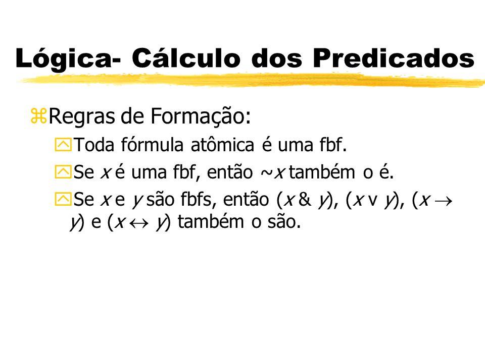 Lógica- Cálculo dos Predicados zRegras de Inferência: yTodas as regras definidas na lógica proposicional são utilizadas para o cálculo de predicados, apenas referenciando-se para os quantificadores.