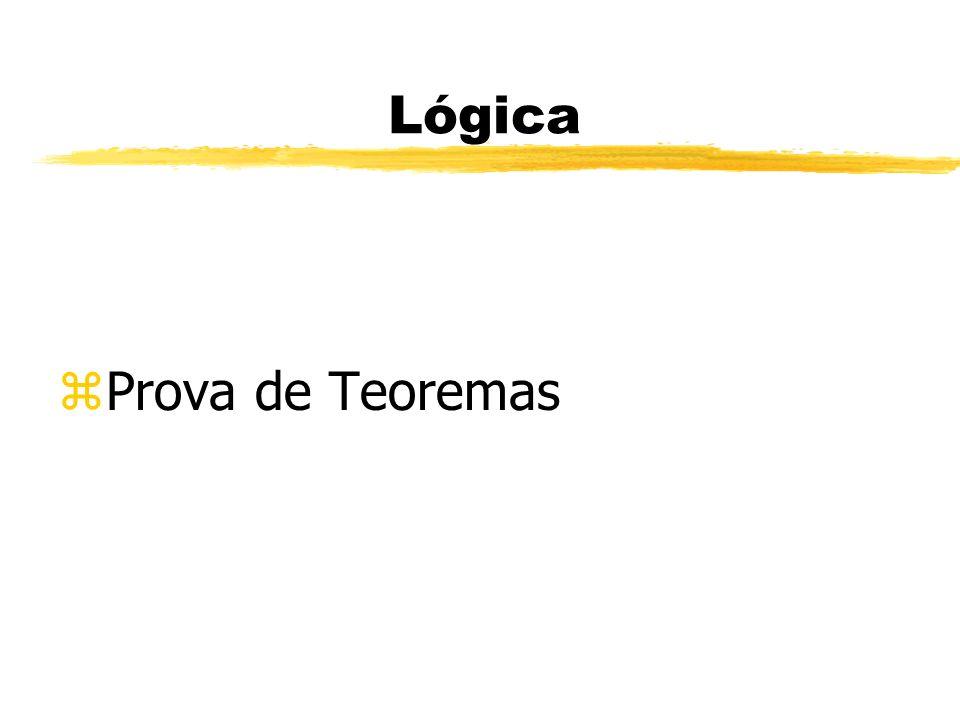 Lógica- Prova de Teoremas zProvar teoremas faz parte da inteligência humana.