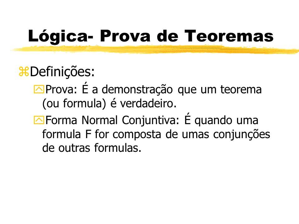 Lógica- Prova de Teoremas zDefinições: yForma Normal Disjuntivas: É quando uma formula F for composta de umas disjunções de outras formulas.