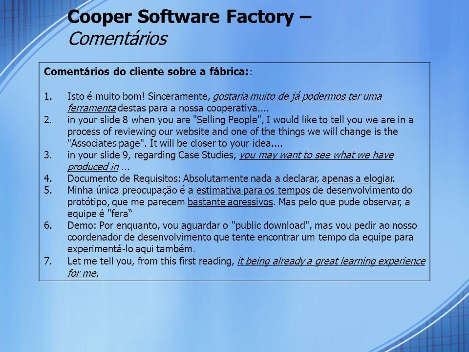 Cooper Software Factory – Comentários Comentários do cliente sobre a fábrica:: 1.Isto é muito bom.