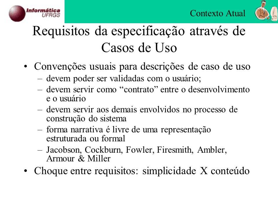 Requisitos da especificação através de Casos de Uso Convenções usuais para descrições de caso de uso –devem poder ser validadas com o usuário; –devem