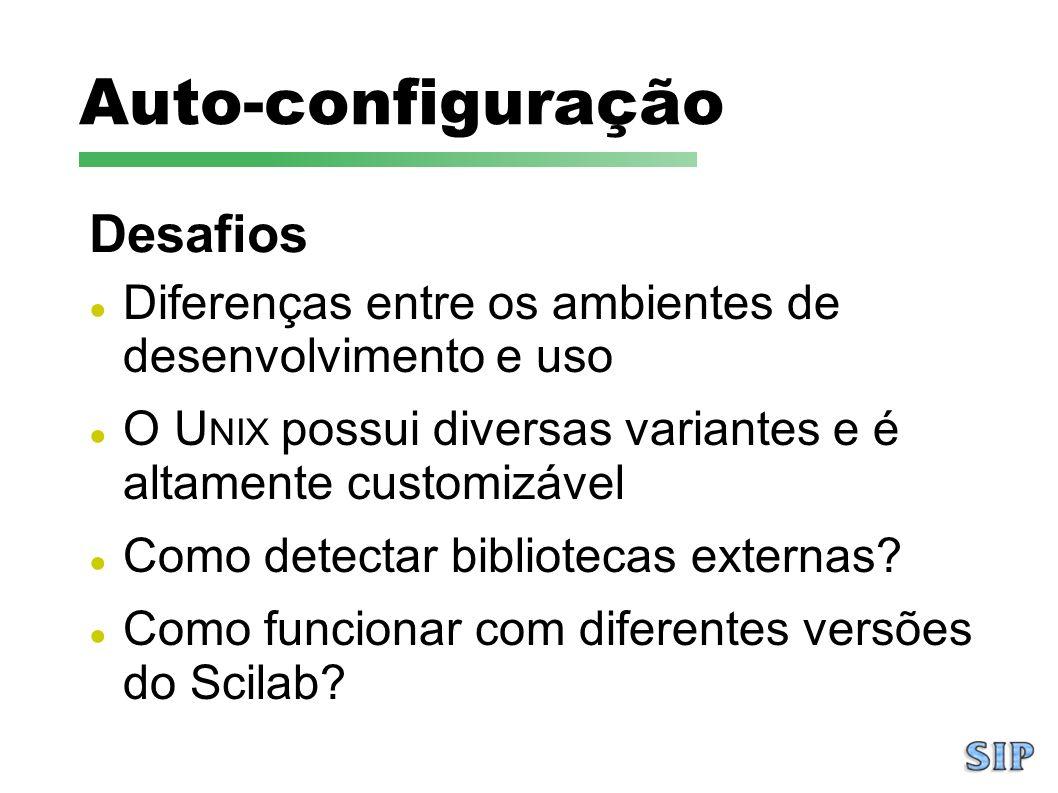 Auto-configuração Diferenças entre os ambientes de desenvolvimento e uso O U NIX possui diversas variantes e é altamente customizável Como detectar bi
