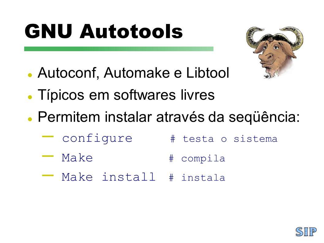 GNU Autotools Autoconf, Automake e Libtool Típicos em softwares livres Permitem instalar através da seqüência: – configure # testa o sistema – Make #