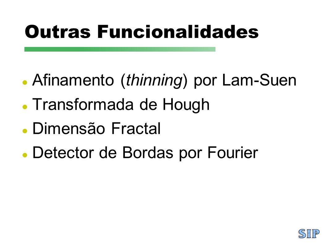Outras Funcionalidades Afinamento (thinning) por Lam-Suen Transformada de Hough Dimensão Fractal Detector de Bordas por Fourier