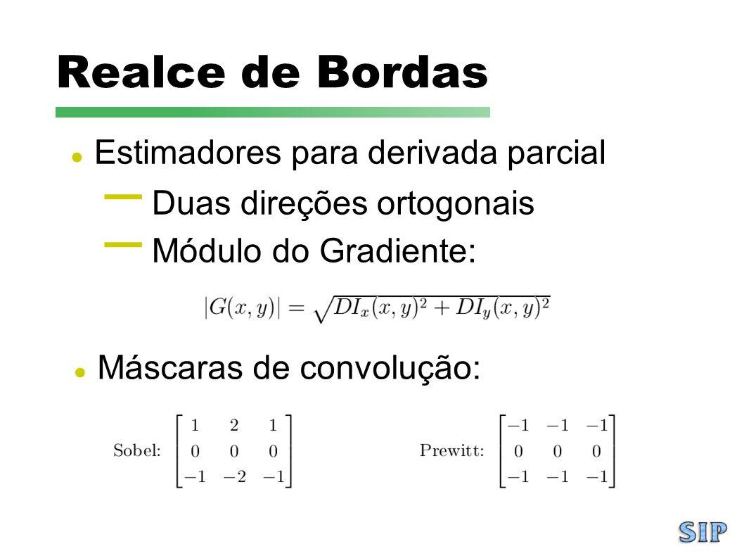 Realce de Bordas Máscaras de convolução: Estimadores para derivada parcial – Duas direções ortogonais – Módulo do Gradiente: