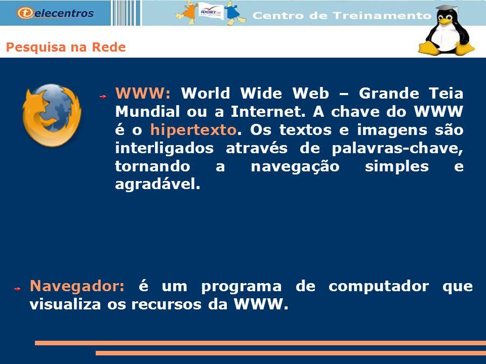 Pesquisa na Rede WWW: World Wide Web – Grande Teia Mundial ou a Internet. A chave do WWW é o hipertexto. Os textos e imagens são interligados através