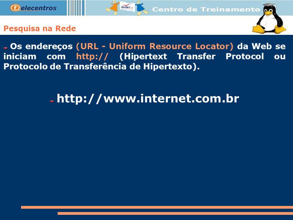 Os endereços (URL - Uniform Resource Locator) da Web se iniciam com http:// (Hipertext Transfer Protocol ou Protocolo de Transferência de Hipertexto).