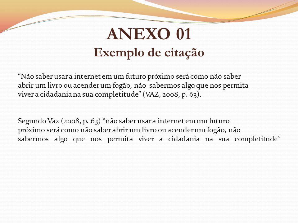 ANEXO 01 Exemplo de citação Não saber usar a internet em um futuro próximo será como não saber abrir um livro ou acender um fogão, não sabermos algo q