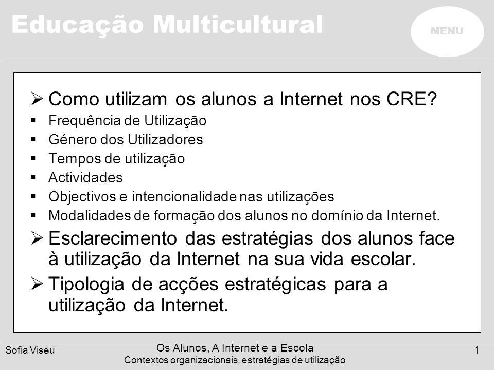 Educação Multicultural MENU Sofia Viseu Os Alunos, A Internet e a Escola Contextos organizacionais, estratégias de utilização 2 Frequência de Utilização (1 Sem.) 10% utilizam a Internet Utilização uma vez por semana Poucos utilizam mais que 3 vezes