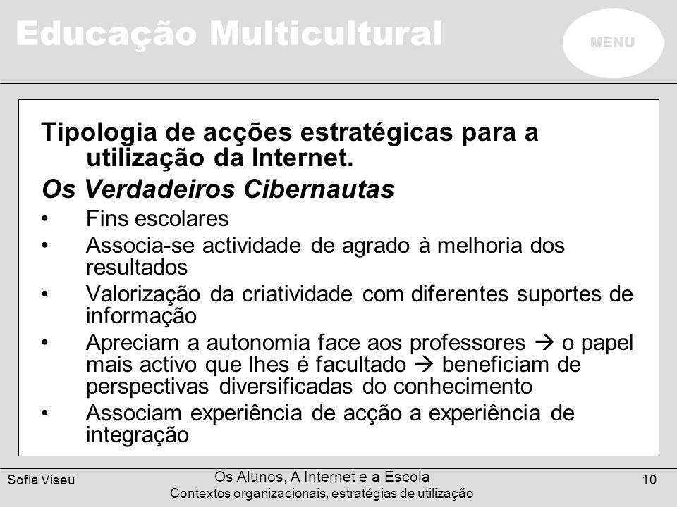 Educação Multicultural MENU Sofia Viseu Os Alunos, A Internet e a Escola Contextos organizacionais, estratégias de utilização 10 Tipologia de acções e
