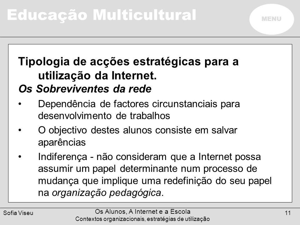 Educação Multicultural MENU Sofia Viseu Os Alunos, A Internet e a Escola Contextos organizacionais, estratégias de utilização 11 Tipologia de acções e