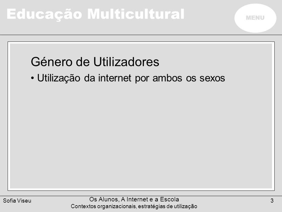 Educação Multicultural MENU Sofia Viseu Os Alunos, A Internet e a Escola Contextos organizacionais, estratégias de utilização 3 Género de Utilizadores