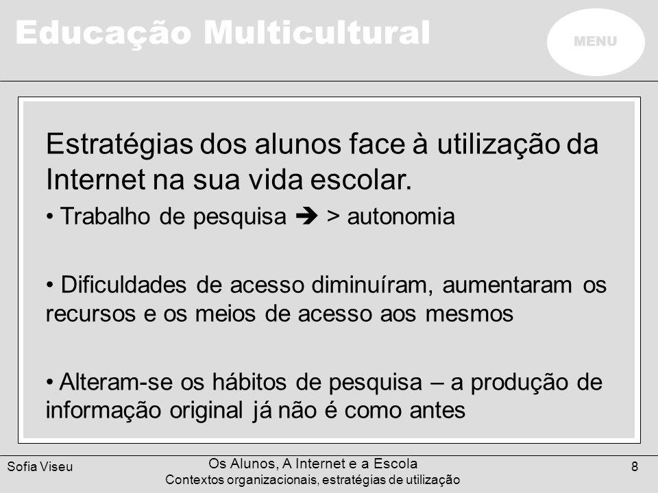Educação Multicultural MENU Sofia Viseu Os Alunos, A Internet e a Escola Contextos organizacionais, estratégias de utilização 9 Esclarecimento das estratégias dos alunos face à utilização da Internet na sua vida escolar.