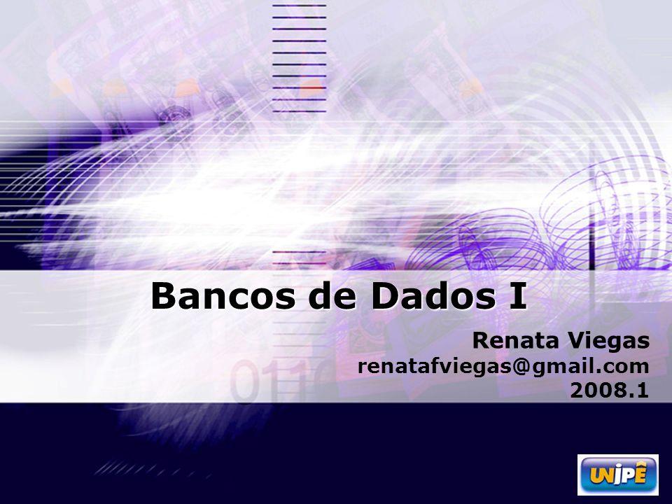 Bancos de Dados I Renata Viegas renatafviegas@gmail.com 2008.1