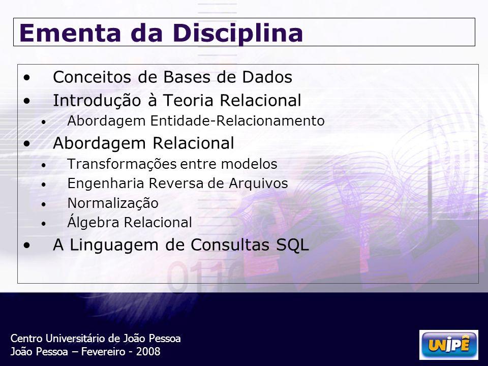 Centro Universitário de João Pessoa João Pessoa – Fevereiro - 2008 Ementa da Disciplina Conceitos de Bases de Dados Introdução à Teoria Relacional Abo
