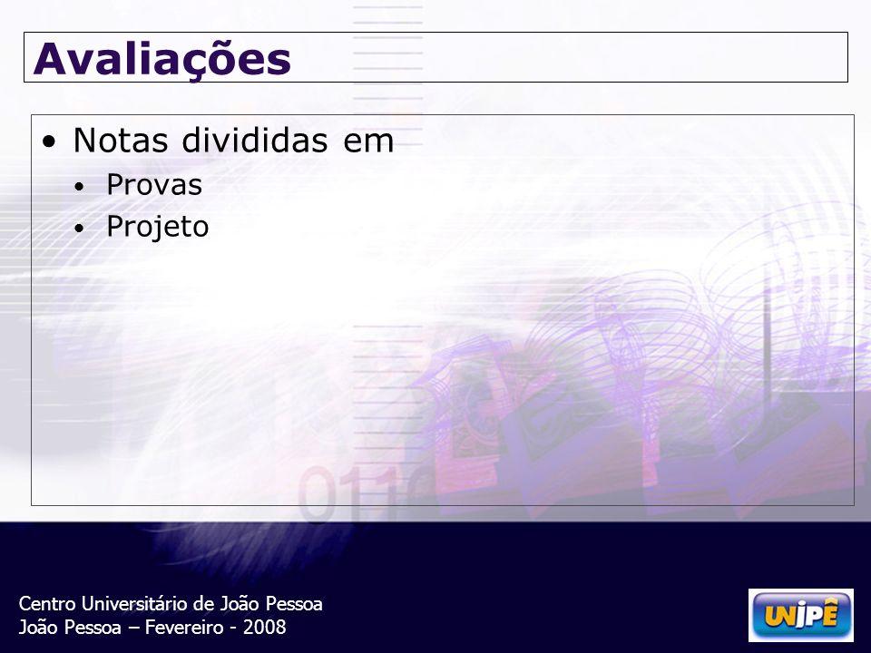 Centro Universitário de João Pessoa João Pessoa – Fevereiro - 2008 Avaliações Notas divididas em Provas Projeto