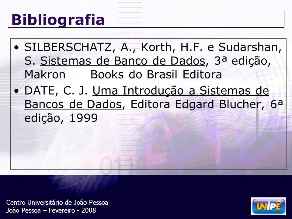 Centro Universitário de João Pessoa João Pessoa – Fevereiro - 2008 Bibliografia SILBERSCHATZ, A., Korth, H.F. e Sudarshan, S. Sistemas de Banco de Dad