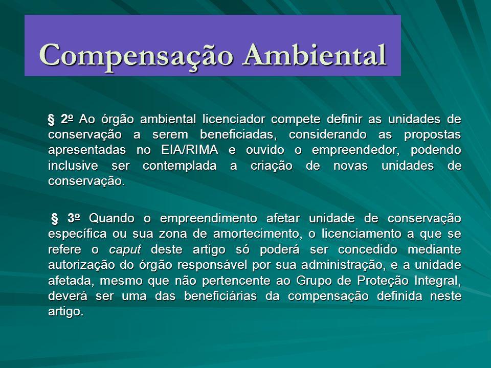Compensação Ambiental § 2 o Ao órgão ambiental licenciador compete definir as unidades de conservação a serem beneficiadas, considerando as propostas