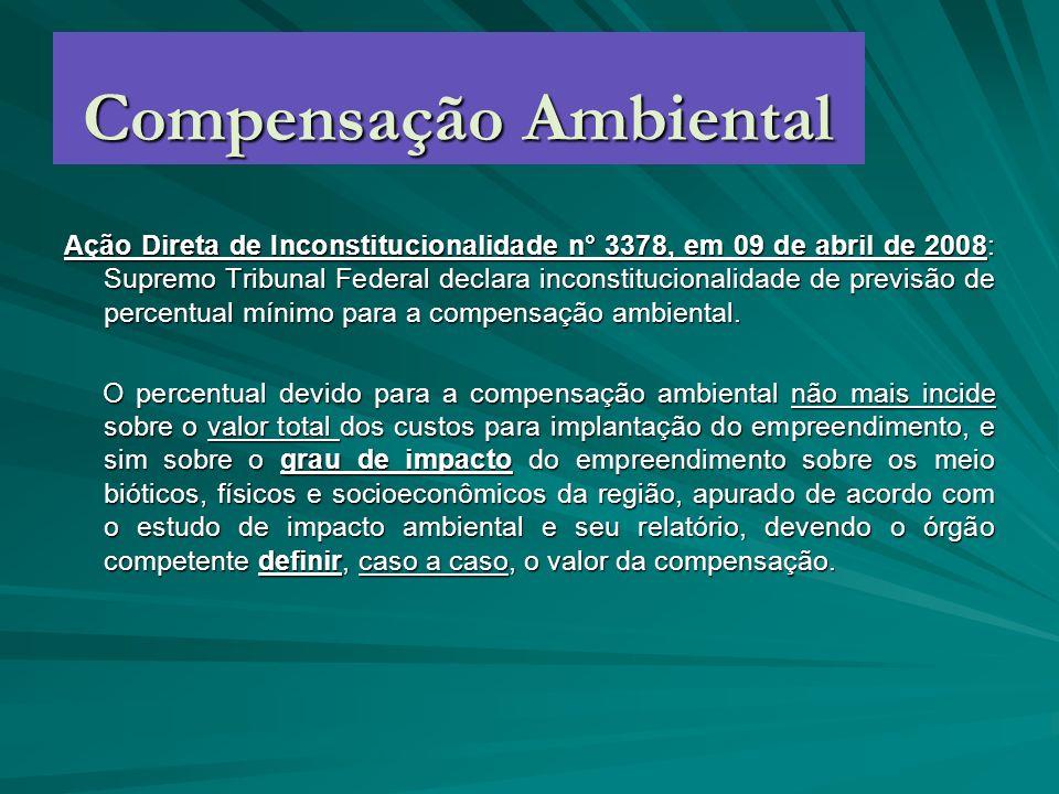 Compensação Ambiental Ação Direta de Inconstitucionalidade n° 3378, em 09 de abril de 2008: Supremo Tribunal Federal declara inconstitucionalidade de