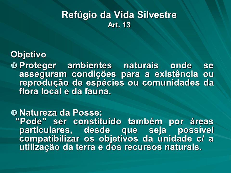 Refúgio da Vida Silvestre Art. 13 Objetivo Proteger ambientes naturais onde se asseguram condições para a existência ou reprodução de espécies ou comu