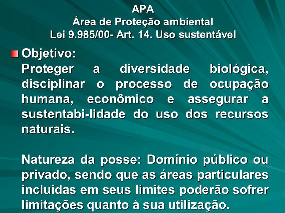 APA Área de Proteção ambiental Lei 9.985/00- Art. 14. Uso sustentável Objetivo: Proteger a diversidade biológica, disciplinar o processo de ocupação h