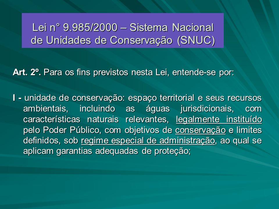 Lei n° 9.985/2000 – Sistema Nacional de Unidades de Conservação (SNUC) Art. 2º. Para os fins previstos nesta Lei, entende-se por: I - unidade de conse