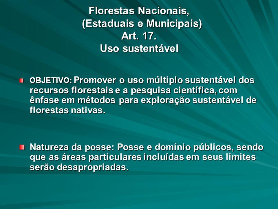 Florestas Nacionais, (Estaduais e Municipais) Art. 17. Uso sustentável OBJETIVO: Promover o uso múltiplo sustentável dos recursos florestais e a pesqu