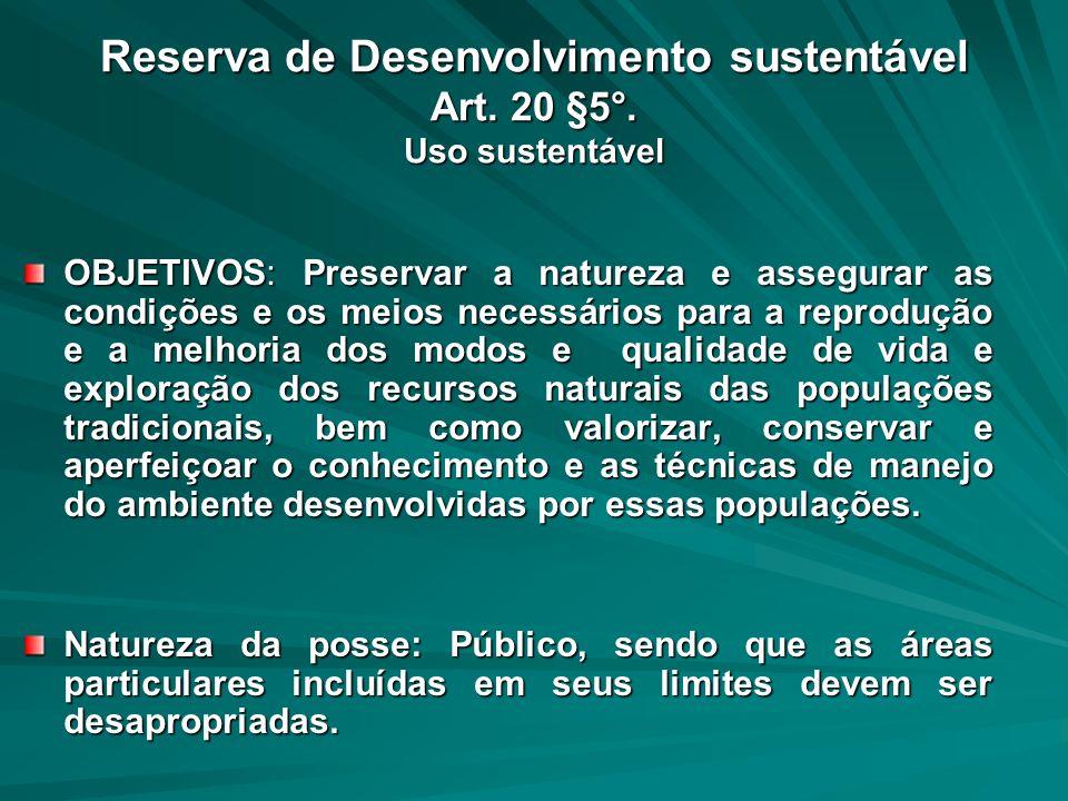 Reserva de Desenvolvimento sustentável Art. 20 §5°. Uso sustentável OBJETIVOS: Preservar a natureza e assegurar as condições e os meios necessários pa