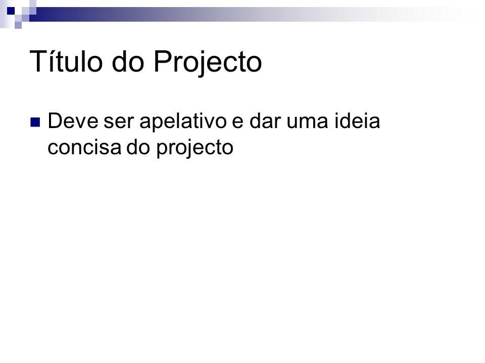 Título do Projecto Deve ser apelativo e dar uma ideia concisa do projecto