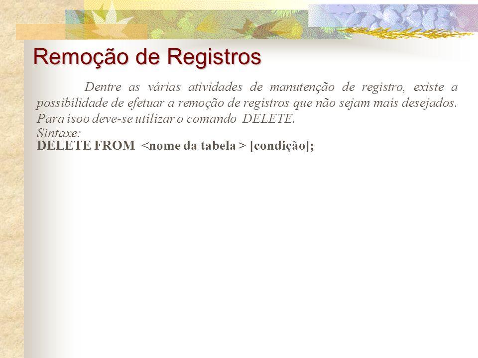 Inserção de Registros A partir do momento em que uma tabela está criada, ele já pode receber a entrada de dados. Normalmente os programas de gerenciam