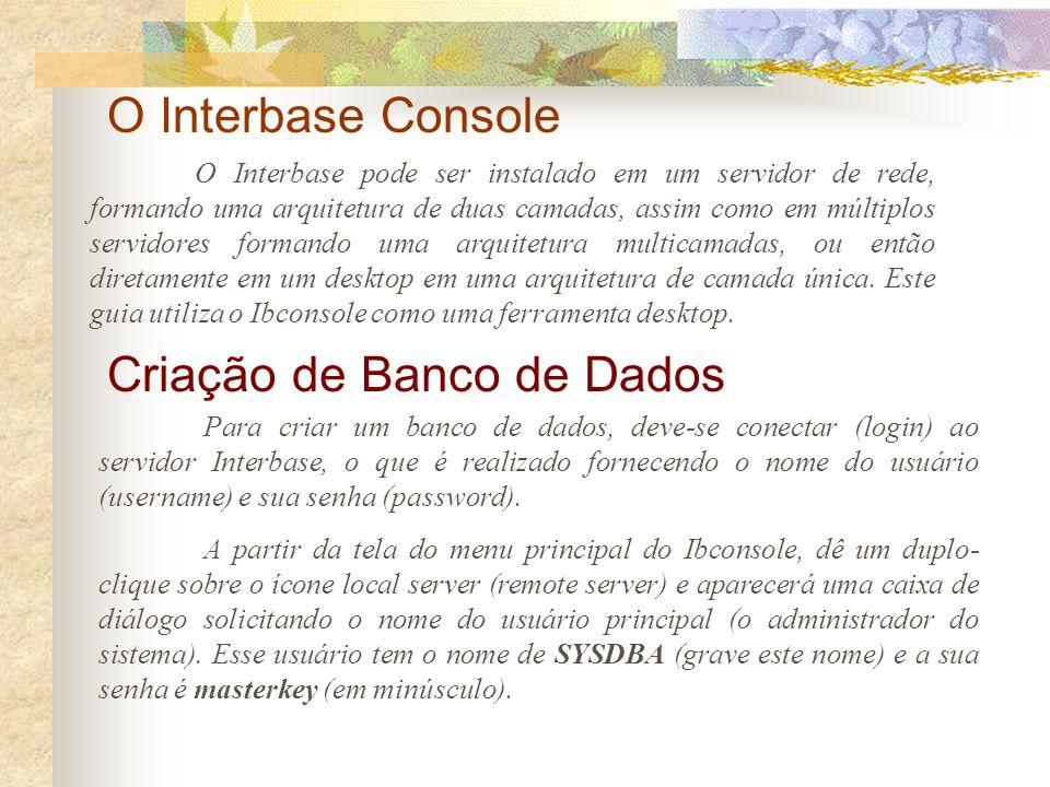 O Interbase Console O Interbase Console (Ibconsole) é uma ferramenta com interface gráfica integrada para administração de banco de dados (a qual acom