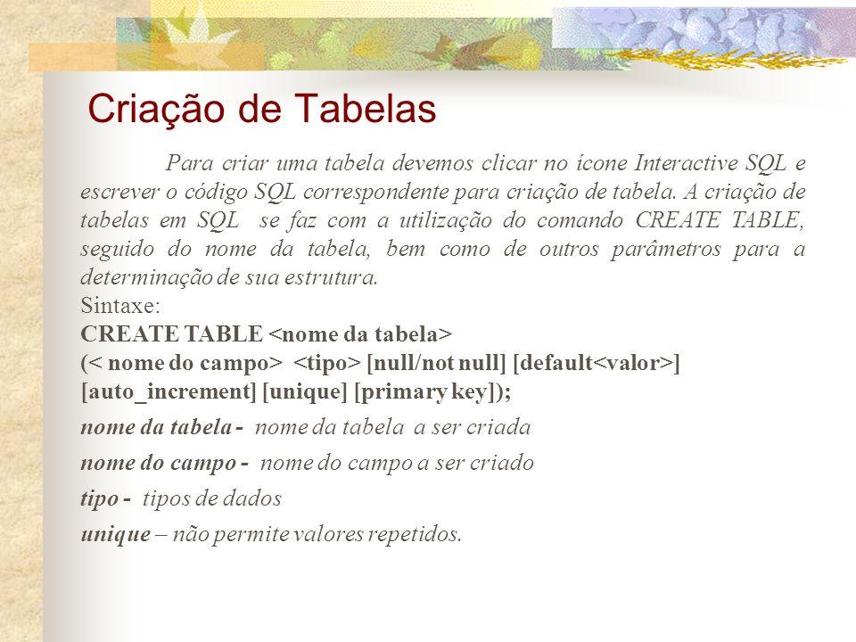 Para criar uma tabela devemos clicar no ícone Interactive SQL e escrever o código SQL correspondente para criação de tabela.