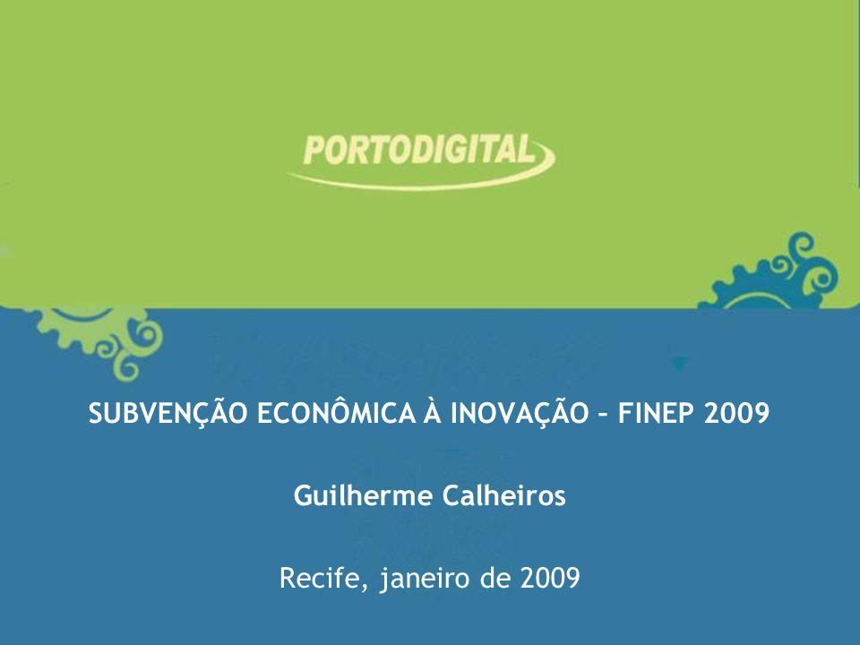 SUBVENÇÃO ECONÔMICA À INOVAÇÃO – FINEP 2009 Guilherme Calheiros Recife, janeiro de 2009