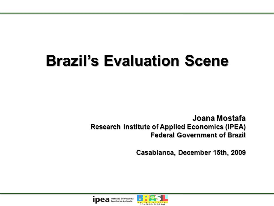 1.The big picture of Brazils evaluation capacity 2.Federal government evaluation system 3.Back to the big picture: indicators Introduction