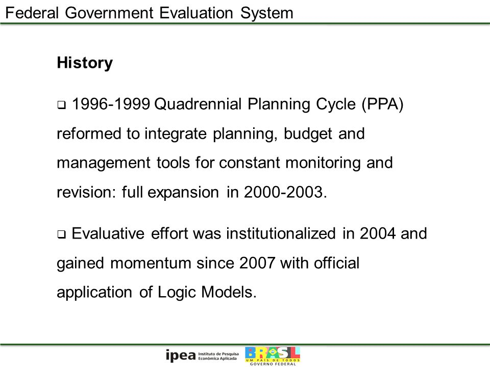 Federal Government Evaluation System Principles Recommended to ALL programs, but not mandatory Annual Ex-Post Evaluates Process and Outcomes Self Evaluation Summarized at 3 levels: priority level, ministry level and program level