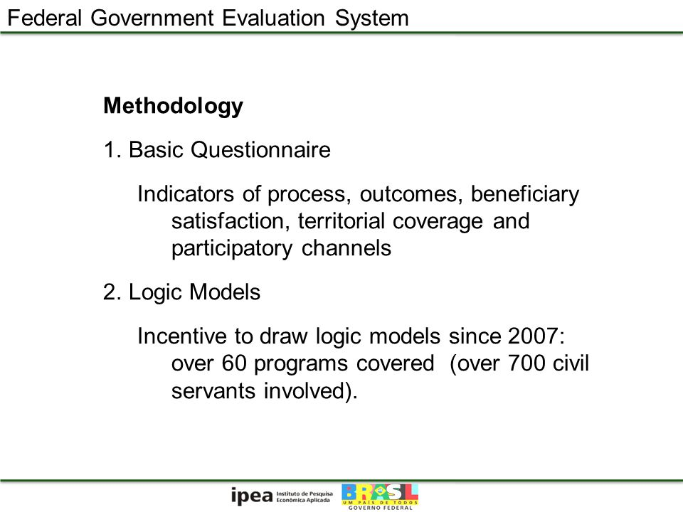 Methodology 1.Basic Questionnaire Indicators of process, outcomes, beneficiary satisfaction, territorial coverage and participatory channels 2.Logic M