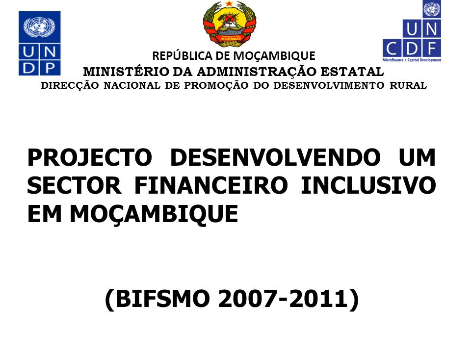 REPÚBLICA DE MOÇAMBIQUE MINISTÉRIO DA ADMINISTRAÇÃO ESTATAL DIRECÇÃO NACIONAL DE PROMOÇÃO DO DESENVOLVIMENTO RURAL PROJECTO DESENVOLVENDO UM SECTOR FI