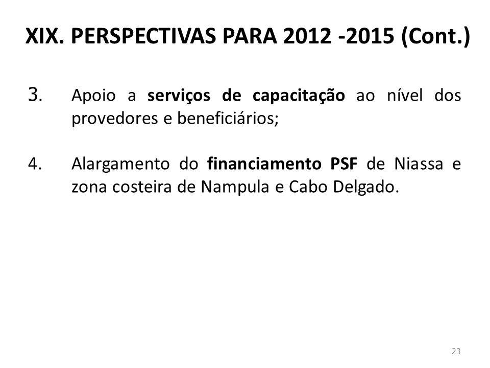 23 3. Apoio a serviços de capacitação ao nível dos provedores e beneficiários; 4.Alargamento do financiamento PSF de Niassa e zona costeira de Nampula