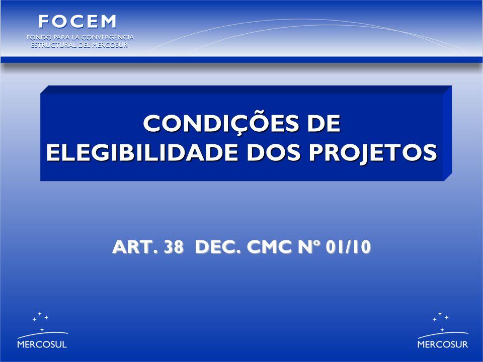 ART. 38 DEC. CMC Nº 01/10 ART. 38 DEC. CMC Nº 01/10 CONDIÇÕES DE ELEGIBILIDADE DOS PROJETOS