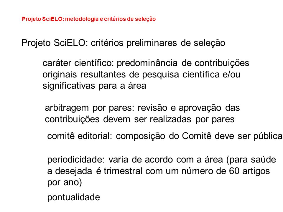 Projeto SciELO: metodologia e critérios de seleção Projeto SciELO: critérios preliminares de seleção caráter científico: predominância de contribuiçõe