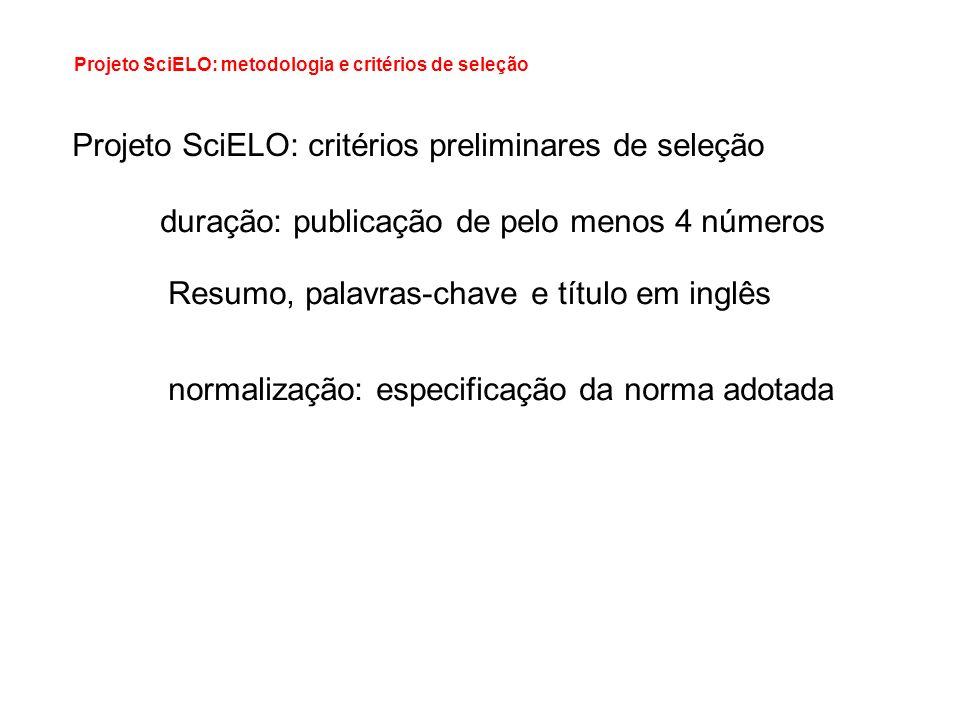 Projeto SciELO: metodologia e critérios de seleção Projeto SciELO: critérios preliminares de seleção duração: publicação de pelo menos 4 números Resum