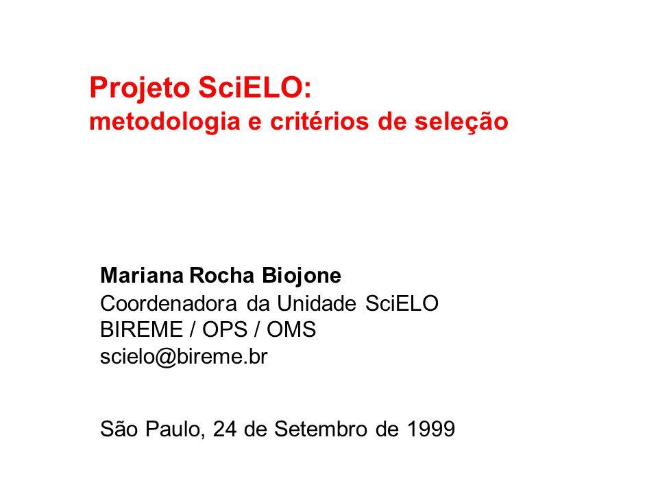 Projeto SciELO: metodologia e critérios de seleção Mariana Rocha Biojone Coordenadora da Unidade SciELO BIREME / OPS / OMS scielo@bireme.br São Paulo,