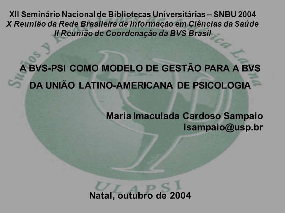 XII Seminário Nacional de Bibliotecas Universitárias – SNBU 2004 X Reunião da Rede Brasileira de Informação em Ciências da Saúde II Reunião de Coordenação da BVS Brasil A estratégia para a implantação das BVS-Psi nacionais se apoiam em projetos específicos orientados aos diferentes produtos e serviços de informação.