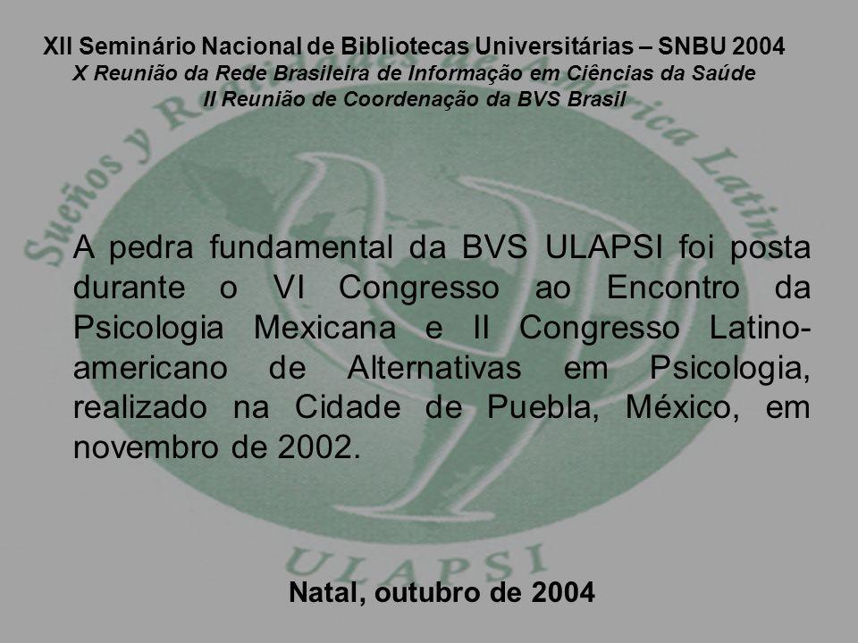 XII Seminário Nacional de Bibliotecas Universitárias – SNBU 2004 X Reunião da Rede Brasileira de Informação em Ciências da Saúde II Reunião de Coordenação da BVS Brasil Com base na estratégia de implantação e na arquitetura das fontes de informação da BVS-Psi (Brasil), foi elaborado um guia que é uma lista preliminar de indicadores para o desenvolvimento das BVS-Psi em âmbito nacional, como por exemplo: Comité Consultivo estabelecido e operando Institução (ões) coordenadora (s) Plano de desenvolvimento Matriz de responsabilidades Página principal Fontes de informações operando de modo atualizado Infra-estrutura e recursos tecnológicos Natal, outubro de 2004