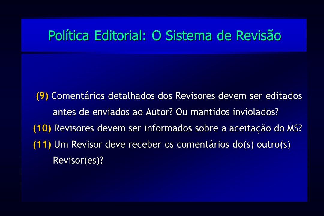 (9) Comentários detalhados dos Revisores devem ser editados antes de enviados ao Autor? Ou mantidos inviolados? (10) Revisores devem ser informados so