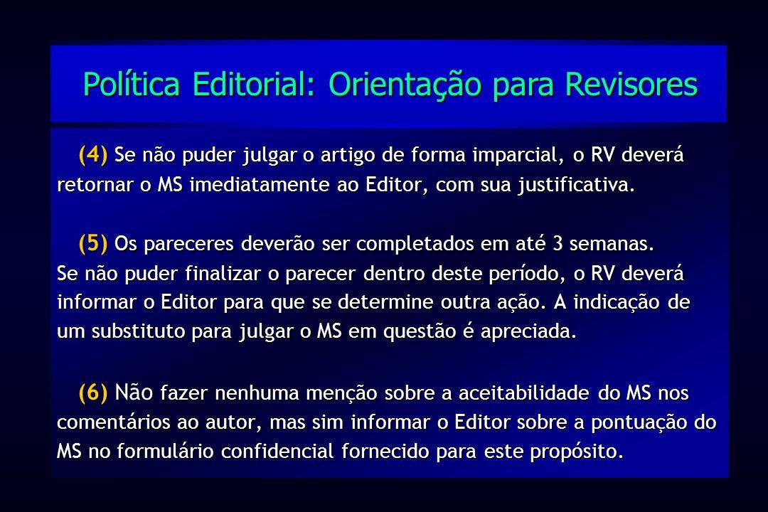 (4) Se não puder julgar o artigo de forma imparcial, o RV deverá retornar o MS imediatamente ao Editor, com sua justificativa. (5) Os pareceres deverã