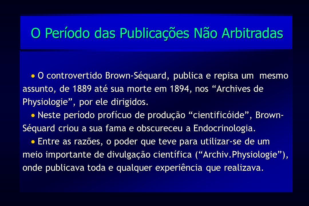O controvertido Brown-Séquard, publica e repisa um mesmo assunto, de 1889 até sua morte em 1894, nos Archives de Physiologie, por ele dirigidos. Neste